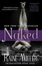 Naked - The Blackstone Affair, Book 1 ebook by Raine Miller