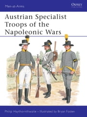 Austrian Specialist Troops of the Napoleonic Wars ebook by Philip Haythornthwaite,Bryan Fosten