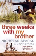 Three Weeks With My Brother ebook by Nicholas Sparks, Micah Sparks