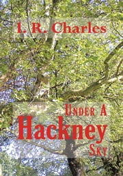 Under A Hackney Sky ebook by I R Charles