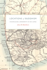 Locations of Buddhism - Colonialism and Modernity in Sri Lanka ebook by Anne M. Blackburn