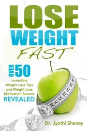 Lose Weight Fast Over 50 Incredible Weight Loss Tips and Weight Loss Motivation Secrets Revealed - Lose Weight, #1 ebook by mmorris777