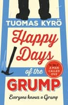 Happy Days of the Grump - The feel-good bestseller perfect for fans of A Man Called Ove ebook by