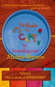 50 Shades in Clay: a picture book for grown-ups who haven't grown up too much ebook by Michele Brenton