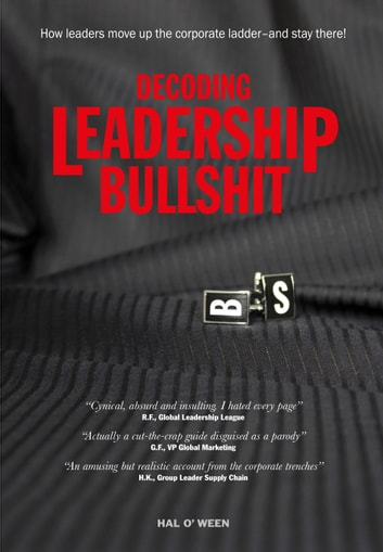 DECODING LEADERSHIP BULLSHIT - How leaders move up the corporate ladder 電子書籍 by Hal o'Ween