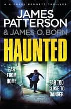Haunted - (Michael Bennett 10). Michael Bennett is far from home – but close to danger ebook by James Patterson