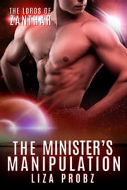The Minister's Manipulation - An Alpha Alien Romance Novel ebook by Liza Probz