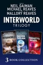 The Complete Interworld Trilogy: Interworld; The Silver Dream; Eternity's Wheel (Interworld) ebook by Neil Gaiman, Michael Reaves
