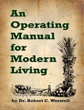 An Operating Manual for Modern Living ebook by Dr. Robert C. Worstell