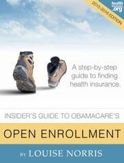 The Insider's Guide to Obamacare's Open Enrollment (2015-2016) ebook by Louise Norris