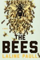 The Bees - A Novel ebook by Laline Paull