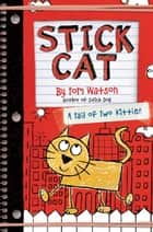 Stick Cat - A Tail of Two Kitties ebook by Tom Watson