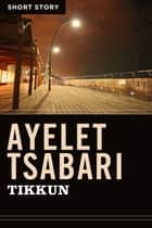 Tikkun - Short Story eBook by Ayelet Tsabari