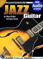 Jazz Guitar Lessons for Beginners - Teach Yourself How to Play Guitar (Free Audio Available) eBook by LearnToPlayMusic.com, Gary Turner, Steve Sutton