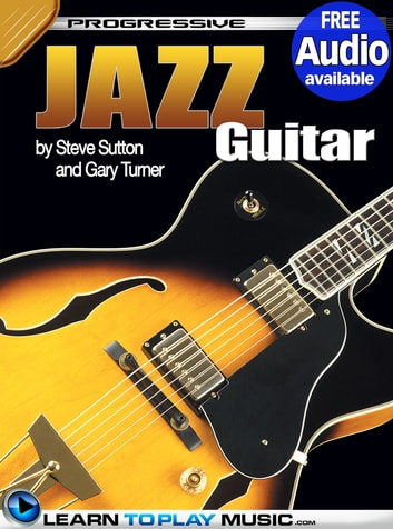 Jazz Guitar Lessons for Beginners - Teach Yourself How to Play Guitar (Free Audio Available) ebook by LearnToPlayMusic.com,Gary Turner,Steve Sutton