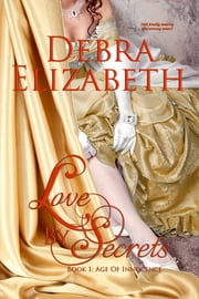 Love by Secrets (Book 1, Age of Innocence) - A Historical Romance ebook by Debra Elizabeth
