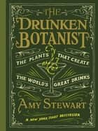 The Drunken Botanist eBook by Amy Stewart