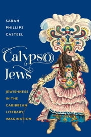 Calypso Jews - Jewishness in the Caribbean Literary Imagination ebook by Sarah Phillips Casteel