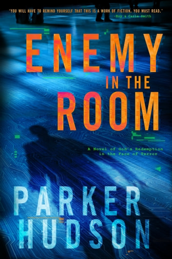 Enemy In The Room - A Novel of God's Redemption in the Face of Terror ebook by Parker Hudson