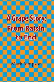 A Grape Story: From Raisin to End ebook by Mark Simpson