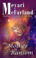 The Mother of Ransom - A Drath SF Short Story ebook by Meyari McFarland
