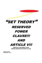 """Set Theory"" - Reserved Power Clause!!! and Article V!!! ebook by Daniel H. Marchi"