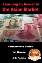 Learning to Invest in the Asian Market ebook by M. Usman