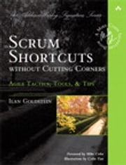 Scrum Shortcuts without Cutting Corners - Agile Tactics, Tools, & Tips ebook by Ilan Goldstein