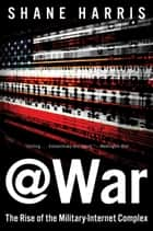 @War - The Rise of the Military-Internet Complex ebook by Shane Harris