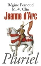 Jeanne d'Arc ebook by Régine Pernoud, Marie-Véronique Clin