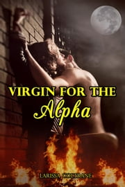 Virgin for the Alpha (BBW Paranormal Erotic Action Romance – Werewolf Mate) ebook by Larissa Coltrane