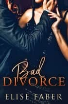 Bad Divorce ebook by Elise Faber