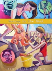 Seeing in the Dark ebook by Kim Sillen