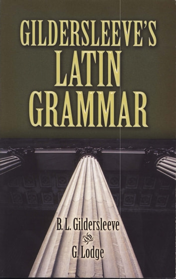 Gildersleeve's Latin Grammar ebook by G. Lodge,B. L. Gildersleeve
