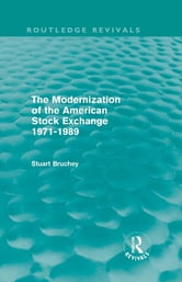 The Modernization of the American Stock Exchange 1971-1989 (Routledge Revivals) ebook by Stuart Bruchey