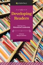 On Developing Readers - Readings from Educational Leadership (EL Essentials) ebook by Marge Scherer