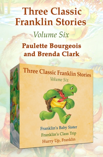 Three Classic Franklin Stories Volume Six - Franklin's Baby Sister; Franklin's Class Trip; and Hurry Up, Franklin ebook by Paulette Bourgeois