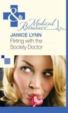 Flirting with the Society Doctor (Mills & Boon Medical) ebook by Janice Lynn