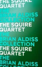 The Squire Quartet ebook by Brian Aldiss