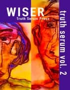 Wiser Truth Serum Vol. 2 ebook by Truth Serum Press