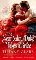 The Scandalous Duke Takes a Bride - A Dangerous Rogues Novel ebook by Tiffany Clare