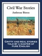 Civil War Stories - With linked Table of Contents ebook by Ambrose Bierce