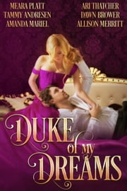 Duke of My Dreams ebook by Tammy Andresen,Meara Platt,Amanda Mariel,Ari Thatcher,Dawn Brower,Allison Merritt