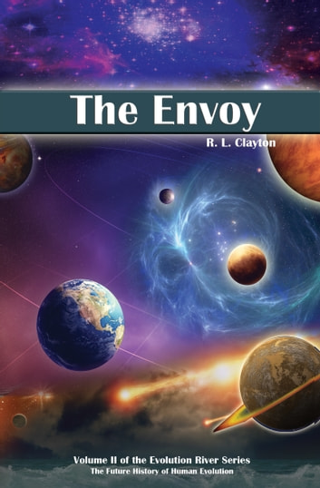 The Envoy - Volume 2 of the Evolution River Series ebook by R.L. Clayton