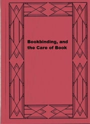 Bookbinding, and the Care of Book ebook by Douglas Cockerell