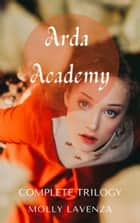Arda Academy: Complete Trilogy ebook by Molly Lavenza