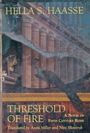 Threshold of Fire - A Novel of Fifth-Century Rome ebook by Hella S. Haasse,Anita Miller,Nini Blinstrub