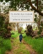 The Path Made Clear - Discovering Your Life's Direction and Purpose ebook by Oprah Winfrey