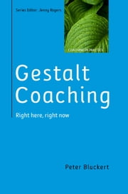 Gestalt Coaching: Right Here, Right Now ebook by Peter Bluckert