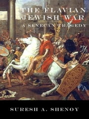 The Flavian Jewish War: A Senecan Tragedy ebook by Suresh Shenoy